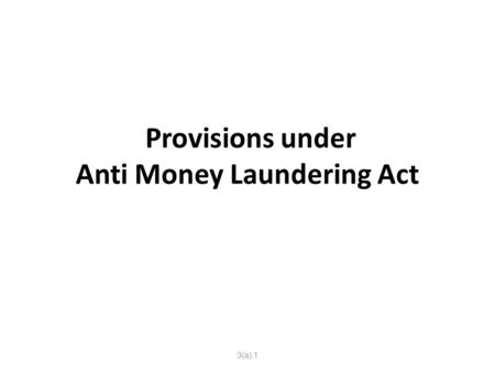 Provisions under Anti Money Laundering Act 3(a).1.