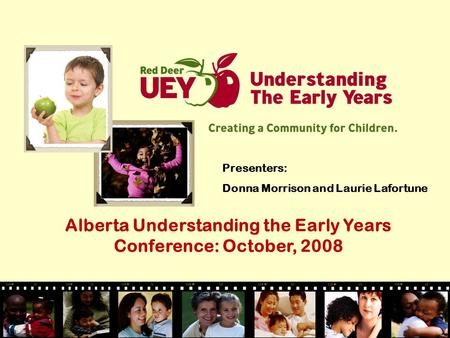 Presenters: Donna Morrison and Laurie Lafortune Alberta Understanding the Early Years Conference: October, 2008.