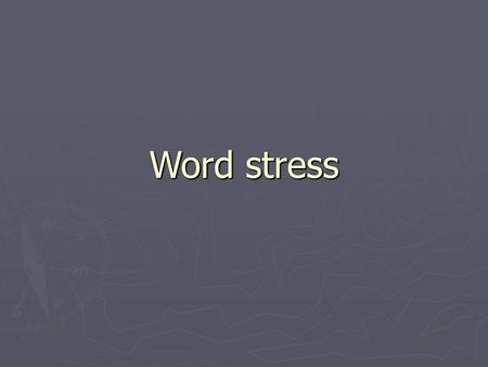 Word stress. Stress ► Based on loudness/intonation: a stressed syllable is louder than an unstressed syllable ► We can stress only vowels ► Degrees of.