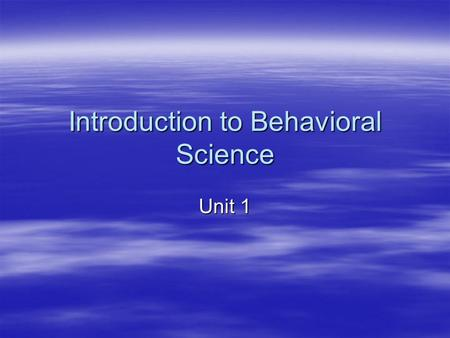 Introduction to Behavioral Science Unit 1. I.Social Sciences  The study of society and the activities and relationships of individuals and groups within.