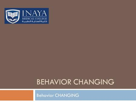 BEHAVIOR CHANGING Behavior CHANGING. Behavior change in an individual can reduce a person's risk of disease, yet changing behavior in patients has proven.
