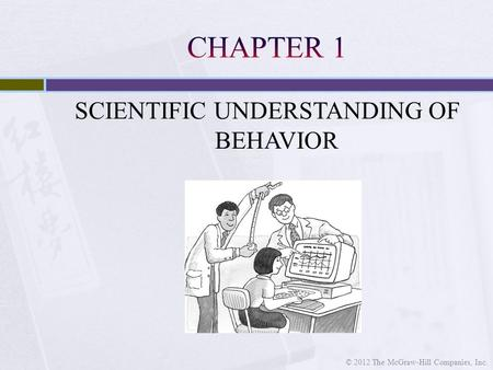 SCIENTIFIC UNDERSTANDING OF BEHAVIOR © 2012 The McGraw-Hill Companies, Inc.