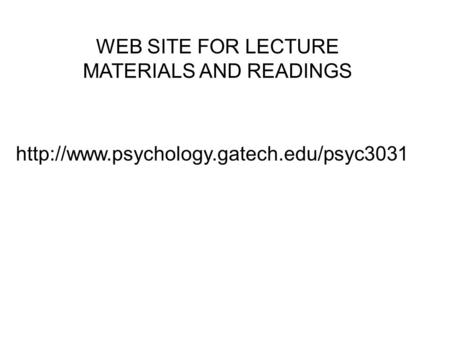 WEB SITE FOR LECTURE MATERIALS AND READINGS.