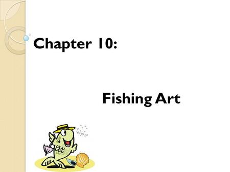Chapter 10: Fishing Art. Introduction: A fish pond, or fishpond, is a controlled pond, artificial lake, or reservoir that is stocked with fish and is.