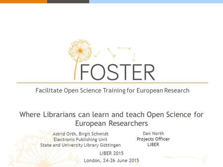 Facilitate Open Science Training for European Research Where Librarians can learn and teach Open Science for European Researchers LIBER 2015 London, 24-26.