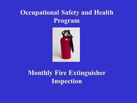 Occupational Safety and Health Program Monthly Fire Extinguisher Inspection.