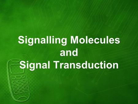 Signalling Molecules and Signal Transduction. Signalling molecules The cells of an organism are constantly receiving information about their surrounding.