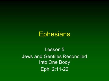 Lesson 5 Jews and Gentiles Reconciled Into One Body Eph. 2:11-22