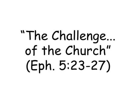 """The Challenge... of the Church"" (Eph. 5:23-27). The Origin (Eph. 3:10-11)"