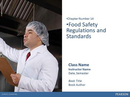 1 Food Safety Regulations and Standards Chapter Number 14 Class Name Instructor Name Date, Semester Book Title Book Author.