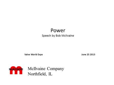 Power Speech by Bob McIlvaine Valve World ExpoJune 25 2013 McIlvaine Company Northfield, IL.