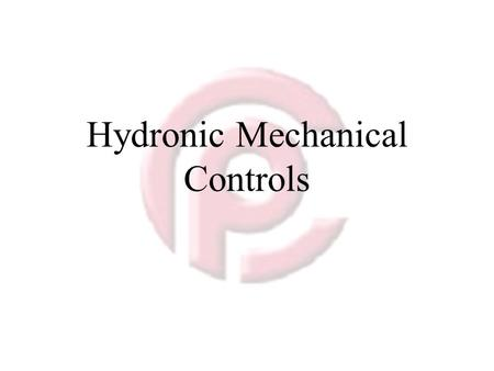 Hydronic Mechanical Controls. Air Scoop or Air Purge 1. Located in the system (commonly on top of expansion tank 2. Has internal baffles that divert bubble.