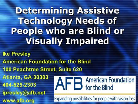 Determining Assistive Technology Needs of People who are Blind or Visually Impaired Ike Presley American Foundation for the Blind 100 Peachtree Street,