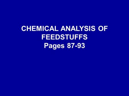CHEMICAL ANALYSIS OF FEEDSTUFFS Pages 87-93. Question Why have some foreign feed companies added the compound below to some feed ingredients? A)Increase.