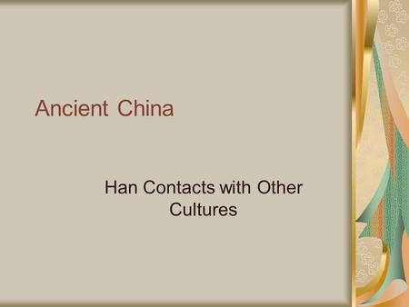 Ancient China Han Contacts with Other Cultures. Farming and Manufacturing There were many advances in manufacturing during the Han Dynasty. Increase in.