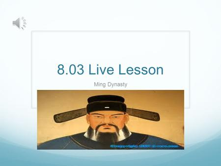 8.03 Live Lesson Ming Dynasty The Rise of the Ming The Yuan Dynasty (The Mongols) were disliked so much that the rise of the Ming was unavoidable = The.