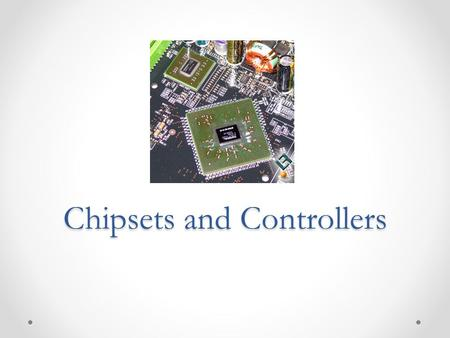 Chipsets and Controllers. Chipsets A chipset is a group of devices combined into one or more integrated circuits (ICs). Chipsets provide a PC with much.
