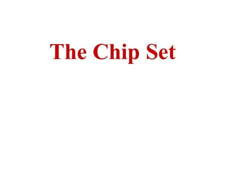 The Chip Set. At one time, most of the functions of the chipset were performed by multiple, smaller controller chips Integrated to form a single set of.