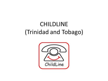 CHILDLINE (Trinidad and Tobago). Parallel Session 3 The role of child helplines as access point to child protection systems with a special focus on improving.