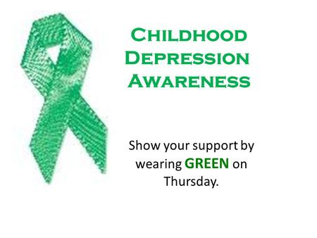 Childhood Depression Awareness Show your support by wearing GREEN on Thursday.