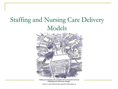 Staffing and Nursing Care Delivery Models. Key Concepts Staffing for health care organizations Patient classification systems Nursing care delivery models.