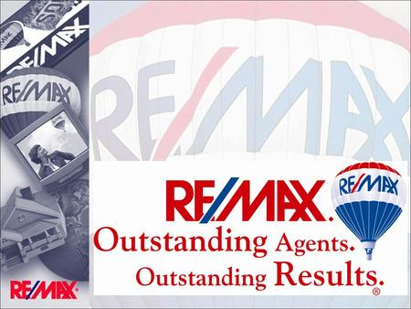 MAXIMUM Experience MAXIMUM Market Exposure MAXIMUM Service RE/MAX stands for Real Estate MAXimums.