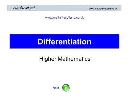 Differentiation Higher Mathematics www.maths4scotland.co.uk Next.