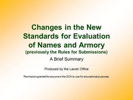 Changes in the New Standards for Evaluation of Names and Armory (previously the Rules for Submissions) A Brief Summary Produced by the Laurel Office Permission.