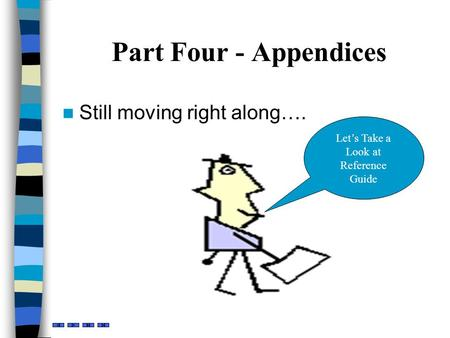 Part Four - Appendices Still moving right along…. Let's Take a Look at Reference Guide.