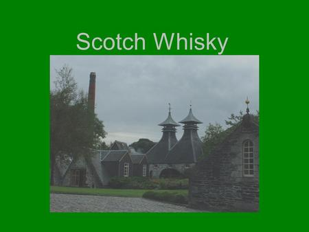 Scotch Whisky. Types of Scotch Whisky Single malt Whisky Single grain Whisky Vatted, Pure or Blended malt Whisky Blended grain Whisky Blended Scotch Whisky.