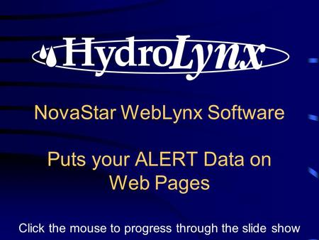 NovaStar WebLynx Software Puts your ALERT Data on Web Pages Click the mouse to progress through the slide show.