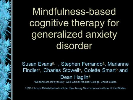Mindfulness-based cognitive therapy for generalized anxiety disorder Susan Evans a,,, Stephen Ferrando a, Marianne Findler a, Charles Stowell a, Colette.