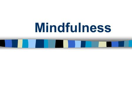 Mindfulness. Aims of this session Introduction to mindfulness How it helps depression and anxiety Relaxation exercise Research Questions Interactive.