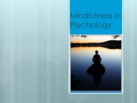 Mindfulness in Psychology. Why is Mindfulness important?