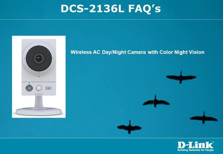 DCS-2136L FAQ's Wireless AC Day/Night Camera with Color Night Vision.