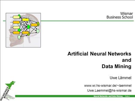 Neural Networks and Data Mining Folie 1 Artificial Neural Networks and Data Mining Uwe Lämmel Wismar Business School