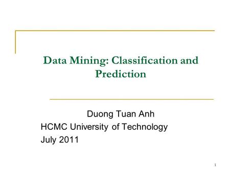 1 Data Mining: Classification and Prediction Duong Tuan Anh HCMC University of Technology July 2011.