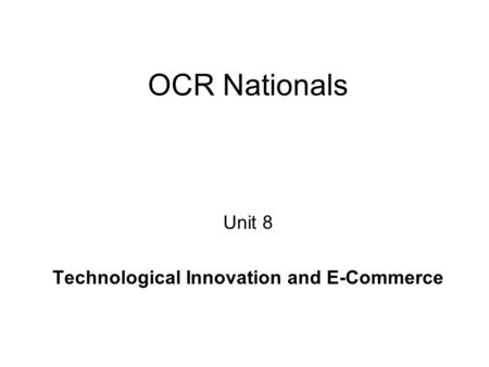 OCR Nationals Unit 8 Technological Innovation and E-Commerce.