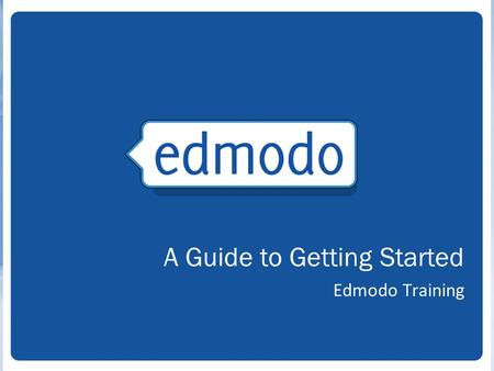 Edmodo Training A Guide to Getting Started. 2 Free social learning network for teachers, students, schools and districts Safe and easy way to connect.