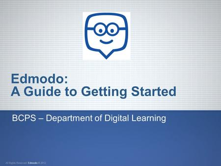 Edmodo: A Guide to Getting Started BCPS – Department of Digital Learning.