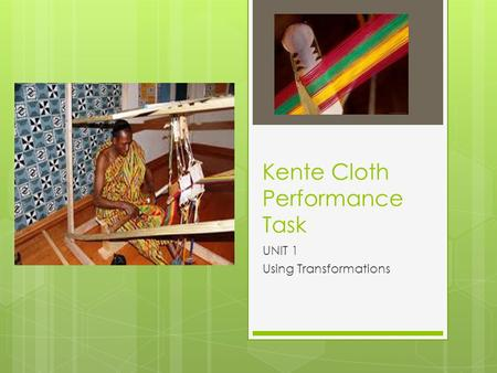 Kente Cloth Performance Task UNIT 1 Using Transformations.