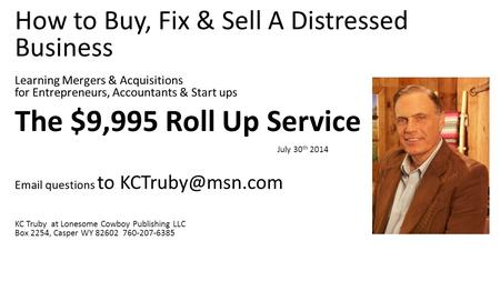 How to Buy, Fix & Sell A Distressed Business Learning Mergers & Acquisitions for Entrepreneurs, Accountants & Start ups The $9,995 Roll Up Service July.