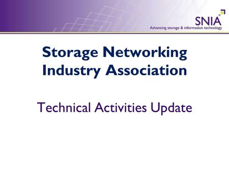 Storage Networking Industry Association Technical Activities Update.