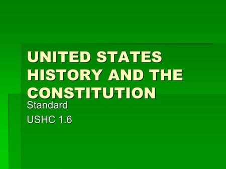 UNITED STATES HISTORY AND THE CONSTITUTION