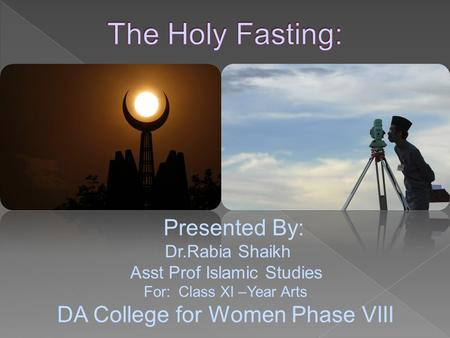 Presented By: Dr.Rabia Shaikh Asst Prof Islamic Studies For: Class XI –Year Arts DA College for Women Phase VIII.
