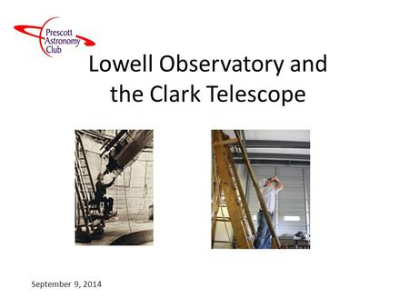 Lowell Observatory and the Clark Telescope September 9, 2014.