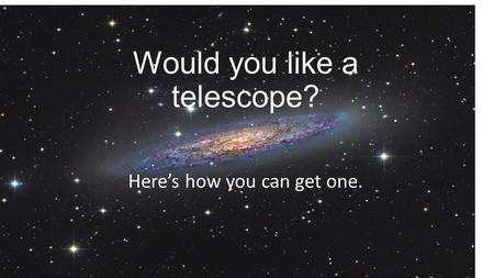 Would you like a telescope? Here's how you can get one.