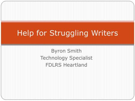 Byron Smith Technology Specialist FDLRS Heartland Help for Struggling Writers.