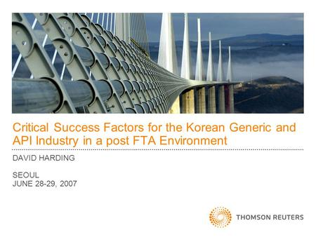 Critical Success Factors for the Korean Generic and API Industry in a post FTA Environment DAVID HARDING SEOUL JUNE 28-29, 2007.