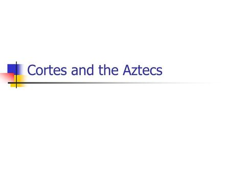Cortes and the Aztecs. Spanish Arrival An messenger told emperor Montezuma that pale-skins were on the coast Legend foretold of a god coming in this form.